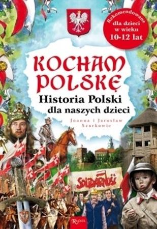 Kocham Polskę. Historia Polski dla naszych dzieci - Joanna Szarek, Jarosław Szarek : Książka