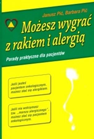 Możesz wygrać z rakiem i alergią. Porady dla pacjentów : Barbara Pić, Janusz Pić