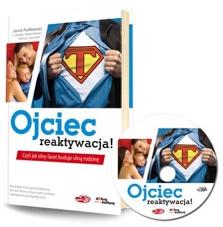 Ojciec - reaktywacja, czyli jak silny facet buduje silną rodzinę : Książka z płytą CD MP3