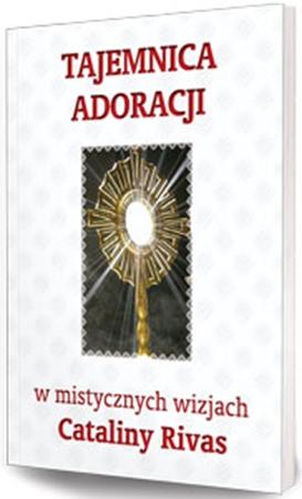 Picture of Tajemnica adoracji w mistycznych wizjach Cataliny Rivas