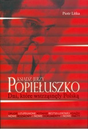 Picture of Ksiądz Jerzy Popiełuszko. Dni, które wstrząsnęły Polską (wydanie II, uzupełnione)