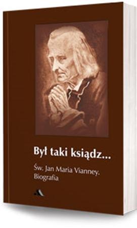 Picture of Był taki ksiądz. Św. Jan Maria Vianney. Biografia