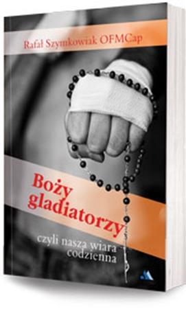 Picture of Boży gladiatorzy, czyli nasza wiara codzienna