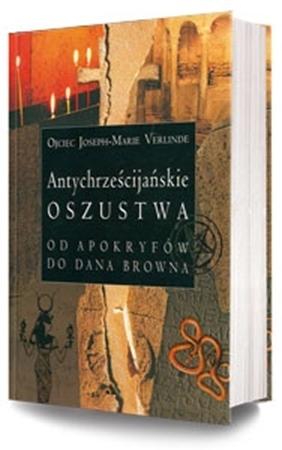 Antychrześcijańskie oszustwa. Od Apokryfów do Dana Browna - O. Joseph-Marie Verlinde