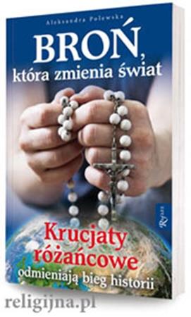 Picture of Broń, która zmienia świat. Krucjaty różańcowe