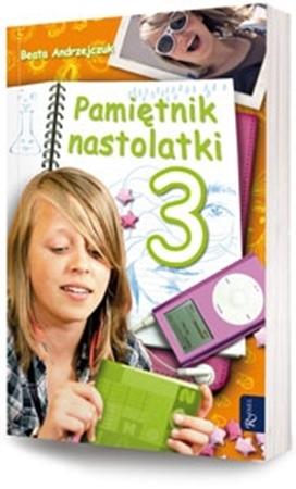 Pamiętnik nastolatki. Część 3 - Beata Andrzejczuk : Dla dzieci