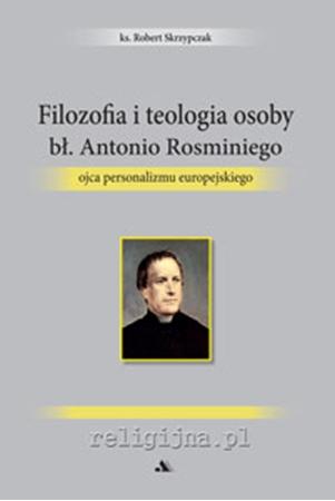 Picture of Filozofia i teologia osoby bł. Antonio Rosminiego, ojca personalizmu europejskiego