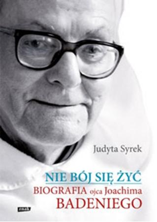 Picture of Nie bój się żyć. Biografia Ojca Joachima Badeniego