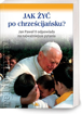 Picture of Jak żyć po chrześcijańsku? Jan Paweł II odpowiada