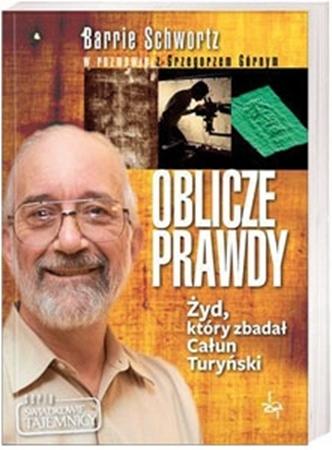Oblicze prawdy. Żyd, który zbadał Całun Turyński - Barrie Schwortz : Relikwie męki Pańskiej