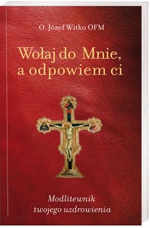 Picture of Wołaj do mnie, a odpowiem ci. Modlitewnik twojego uzdrowienia