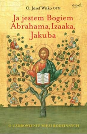 Picture of Ja jestem Bogiem Abrahama, Izaaka, Jakuba. O uzdrowieniu więzi rodzinnych