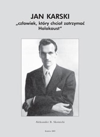Picture of Jan Karski. Człowiek, który chciał zatrzymać Holokaust
