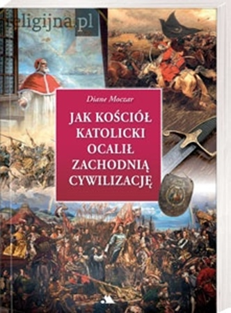 Jak Kościół katolicki ocalił cywilizację zachodnią - Diane Moczar