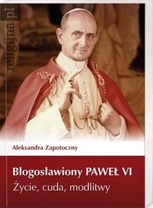 Picture of Błogosławiony Paweł VI. Życie, cuda, modlitwy