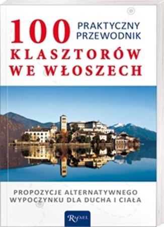 100 klasztorów we Włoszech. Praktyczny przewodnik : Przewodnik turystyczny
