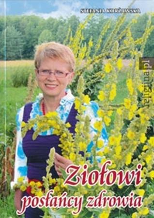 Ziołowi posłańcy zdrowia - Stefania Korżawska : Poradniki o zdrowiu