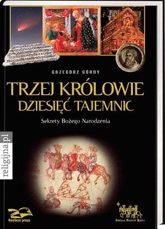 Trzej Królowie. Dziesięć Tajemnic - Grzegorz Górny