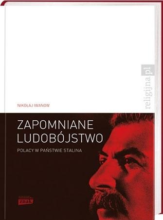 Zapomniane ludobójstwo. Polacy w państwie Stalina - Nikołaj Iwanow : Historia Polski