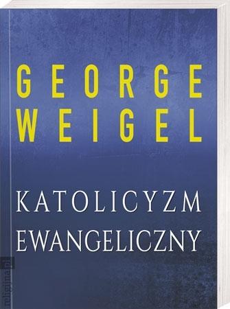 Katolicyzm ewangeliczny - George Weigel : Książka