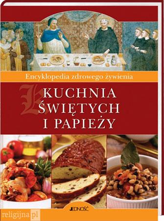 Picture of Kuchnia świętych i papieży. Encyklopedia zdrowego żywienia
