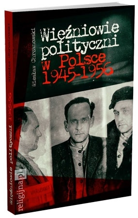 Więźniowie polityczni w Polsce 1945-1956 - Wiesław Chrzanowski