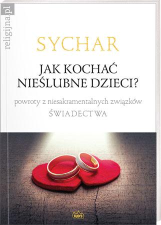 Picture of Jak kochać nieślubne dzieci? Świadectwa. Sychar