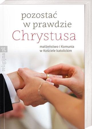 Pozostać w prawdzie Chrystusa. Małżeństwo i Komunia w Kościele katolickim : Książka