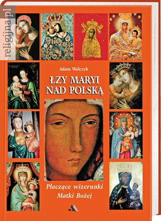 Picture of Łzy Maryi nad Polską. Płaczące wizerunki Matki Bożej