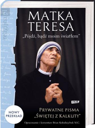 """Picture of Matka Teresa """"Pójdź, bądź moim światłem"""". Prywatne pisma """"Świętej z Kalkuty"""""""