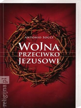 Wojna przeciwko Jezusowi - Antonio Socci