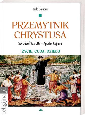 Picture of Przemytnik Chrystusa. Św. Józef Vaz – Apostoł Cejlonu. Życie, cuda, dzieło