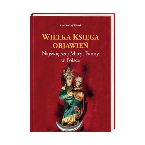 Wielka Księga Objawień Najświętszej Maryi Panny w Polsce - Adam Andrzej Walczyk