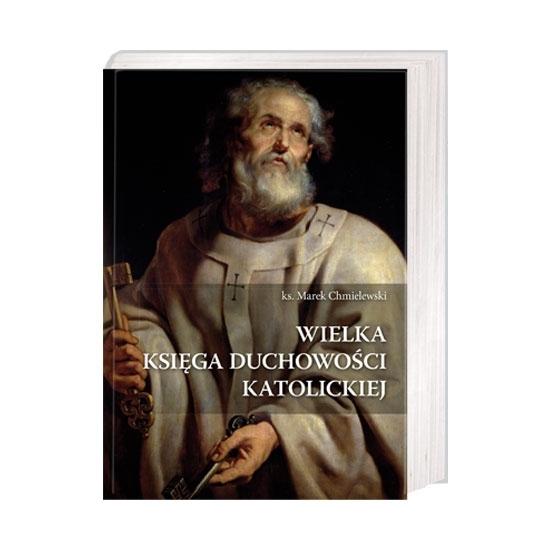 Wielka Księga Duchowości Katolickiej - Ks. Marek Chmielewski