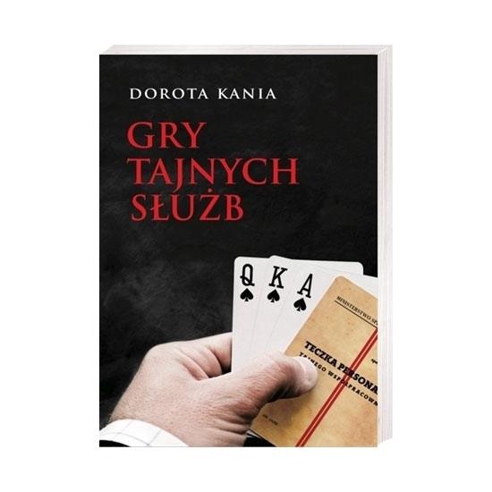 Gry tajnych służb - Dorota Kania : Tajna historia Polski