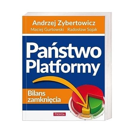 Państwo Platformy. Bilans zamknięcia - Zybertowicz Gurtowski Sojak