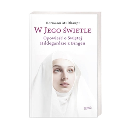 W Jego świetle. Opowieść o świętej Hildegardzie z Bingen - Hermann Multhaupt