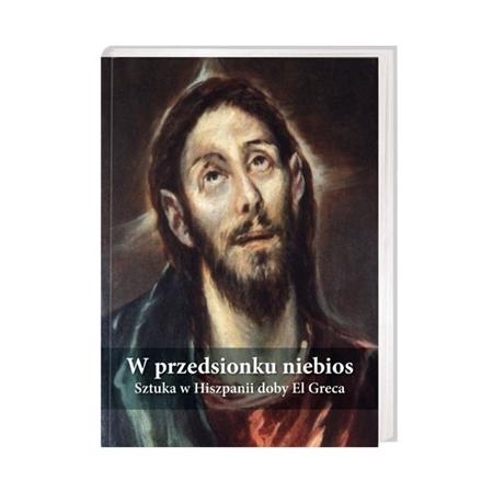W przedsionku niebios. Sztuka w Hiszpanii doby El Greca : Ks. Andrzej Witko