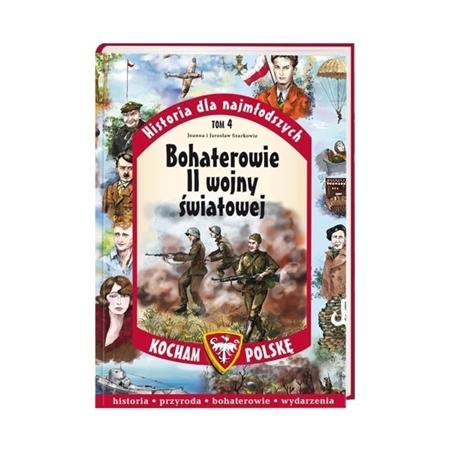 Bohaterowie II wojny światowej. Seria: Kocham Polskę - Joanna Szarek, Jarosław Szarek