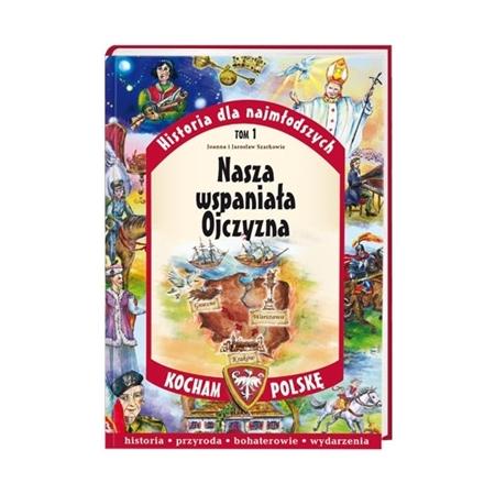 Nasza wspaniała Ojczyzna. Seria: Kocham Polskę - Joanna Szarek, Jarosław Szarek