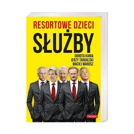 Resortowe dzieci. Służby - Dorota Kania, Jerzy Targalski i Maciej Marosz