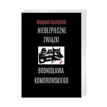 Niebezpieczne związki Bronisława Komorowskiego - Wojciech Sumliński : Tajna historia Polski