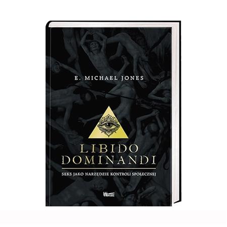 Libido dominandi. Seks jako narzędze kontroli społecznej - E. Michael Jones