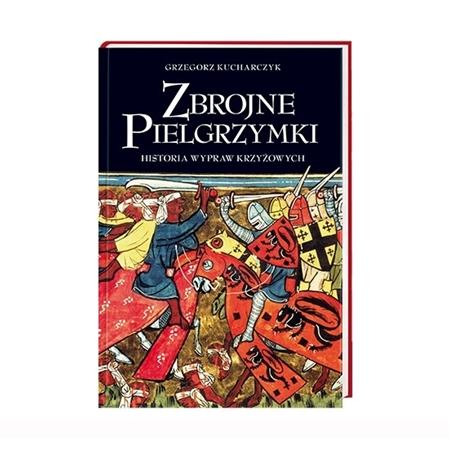 Zbrojne pielgrzymki. Historia wypraw  krzyżowch - Prof. Grzegorz Kucharczyk
