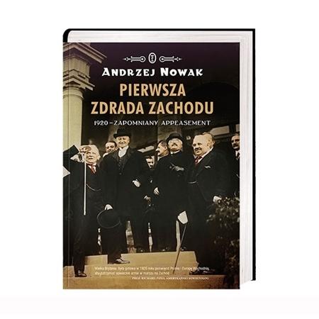 Pierwsza zdrada Zachodu. 1920 - zapomniany appeasement - prof. Andrzej Nowak : Historia Polski