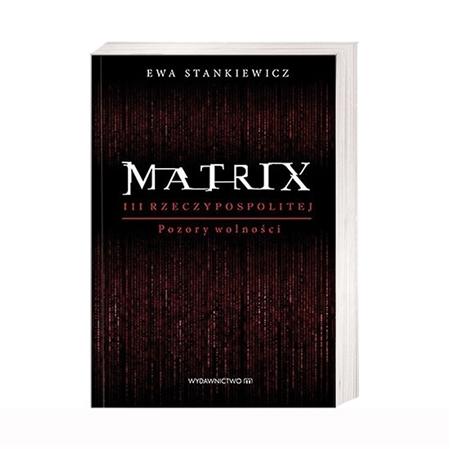 Matrix III Rzeczypospolitej. Pozory wolności - Ewa Stankiewicz