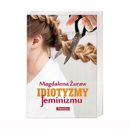 Idiotyzmy feminizmu - Magdalena Żuraw