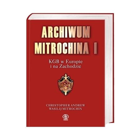 Archiwum Mitrochina I. KGB w Europie i na Zachodzie - Christopher Andrew, Wasilij Mitrochin : Książka
