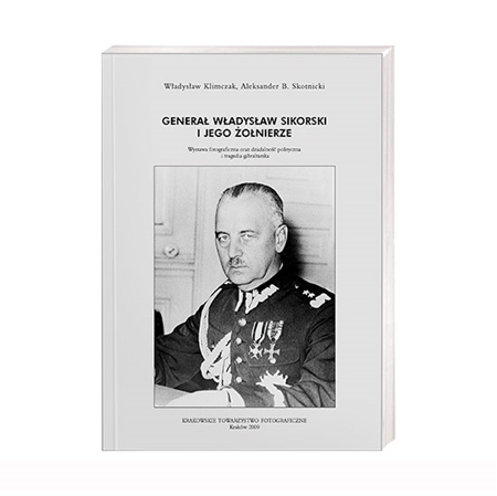Generał Władysław Sikorski i jego żołnierze - Władysław Klimczak, Aleksander B. Skotnicki