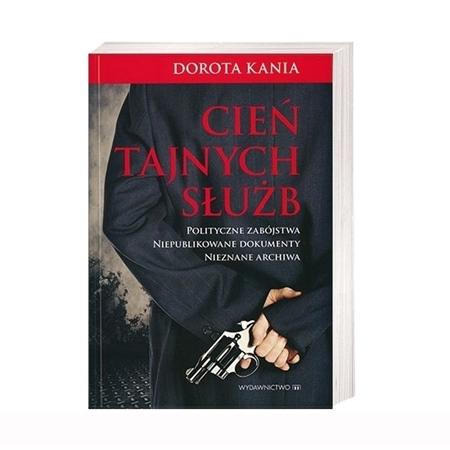 Cień tajnych służb - Dorota Kania : Tajna historia Polski